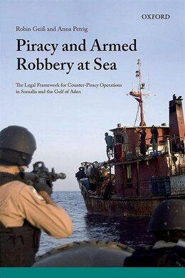 Book Piracy and Armed Robbery at Sea: The Legal Framework for Counter-Piracy Operations in Somalia and… by Robin Geiss