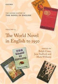 Book The Oxford History of the Novel in English: Volume Nine: The World Novel in English to 1950 by Ralph Crane
