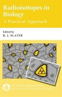 Book Radioisotopes in Biology: A Practical Approach: A Practical Approach by R. J. Slater