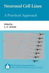 Book Neuronal Cell Lines: A Practical Approach: A Practical Approach by John N. Wood