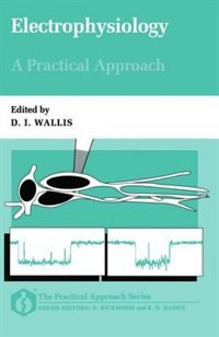 Book Electrophysiology: A Practical Approach: A Practical Approach by D. I. Wallis