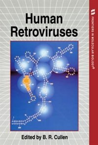 Book Human Retroviruses: Frontiers in Molecular Biology by Bryan R. Cullen