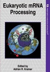 Book Eukaryotic mRNA Processing by Adrian R. Krainer