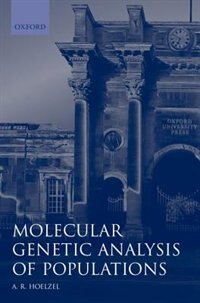 Book Molecular Genetic Analysis of Populations: A Practical Approach by A. R. Hoelzel