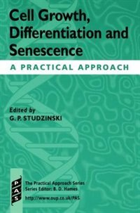 Book Cell Growth, Differentiation and Senescence: A Practical Approach by George Studzinski