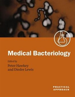 Book Medical Bacteriology: A Practical Approach by Peter Hawkey