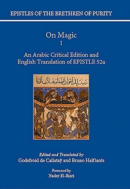 Book On Magic: An Arabic critical edition and English translation of Epistle 52, Part 1 by Godefroid de Callatay
