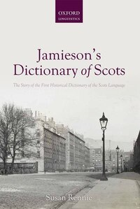 Jamiesons Dictionary of Scots: The Story of the First Historical Dictionary of the Scots Language