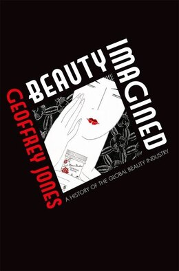 Book Beauty Imagined: A History of the Global Beauty Industry by Geoffrey Jones