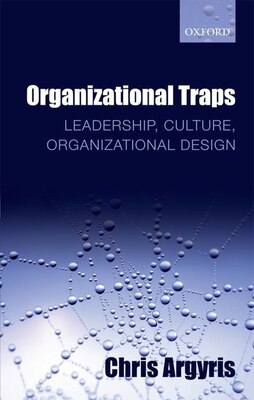 Book Organizational Traps: Leadership, Culture, Organizational Design by Chris Argyris