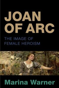 Joan of Arc: The Image of Female Heroism