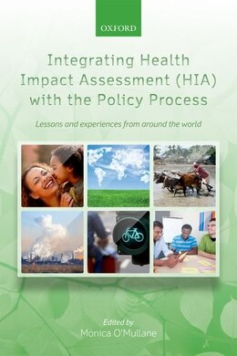 Book Integrating Health Impact Assessment (HIA) with the Policy Process: Lessons and experiences from… by Monica OMullane