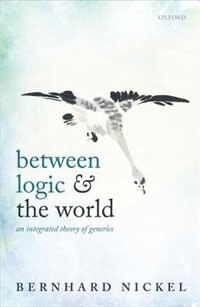 Book Between Logic and the World: An Integrated Theory of Generics by Bernhard Nickel