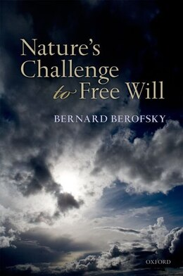 Book Natures Challenge to Free Will by Bernard Berofsky