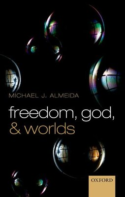 Book Freedom, God, and Worlds by Michael J. Almeida
