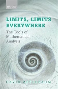 Book Limits, Limits Everywhere: The Tools of Mathematical Analysis by David Applebaum