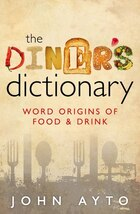 The Diners Dictionary: Word Origins of Food and Drink