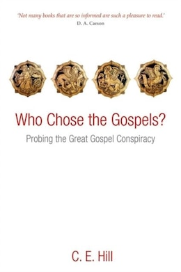 Book Who Chose the Gospels?: Probing the Great Gospel Conspiracy by C. E. Hill