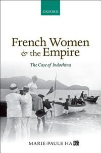 Book French Women and the Empire: The Case of Indochina by Marie-Paule Ha