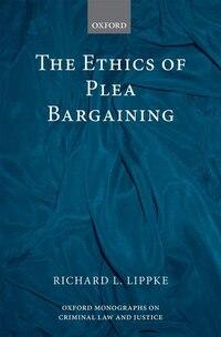 The Ethics of Plea Bargaining