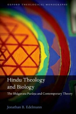 Book Hindu Theology and Biology: The Bhagavata Purana and Contemporary Theory by Jonathan B. Edelmann