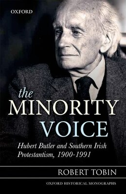 Book The Minority Voice: Hubert Butler and Southern Irish Protestantism, 1900-1991 by Robert Tobin
