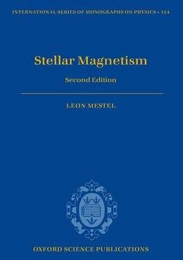Book Stellar Magnetism by Leon Mestel