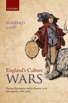 Englands Culture Wars: Puritan Reformation and its Enemies in the Interregnum, 1649-1660
