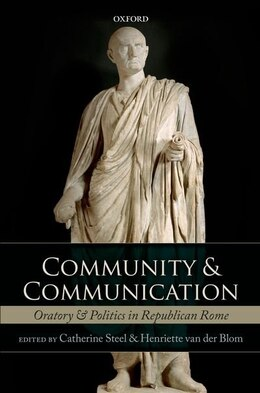Book Community and Communication: Oratory and Politics in Republican Rome by Catherine Steel