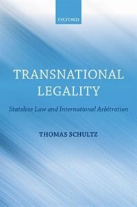 Book Transnational Legality: Stateless Law and International Arbitration by Thomas Schultz