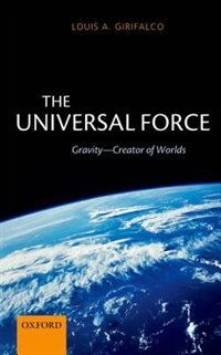 Book The Universal Force: Gravity - Creator of Worlds by Louis Girifalco
