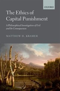 Book The Ethics of Capital Punishment: A Philosophical Investigation of Evil and its Consequences by Matthew Kramer
