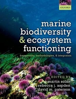 Book Marine Biodiversity and Ecosystem Functioning: Frameworks, methodologies, and integration by Martin Solan