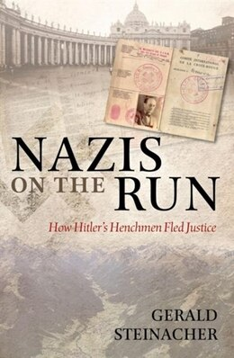 Book Nazis on the Run: How Hitlers Henchmen Fled Justice by Gerald Steinacher