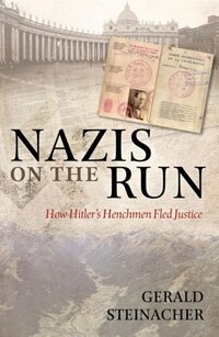 Nazis on the Run: How Hitlers Henchmen Fled Justice