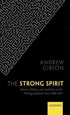 Book The Strong Spirit: History, Politics and Aesthetics in the Writings of James Joyce 1898-1912 by Andrew Gibson