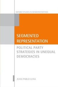Book Segmented Representation: Political Party Strategies in Unequal Democracies by Juan Pablo Luna