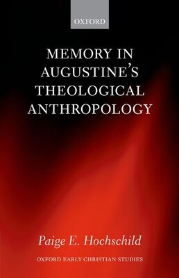 Book Memory in Augustines Theological Anthropology by Paige E. Hochschild
