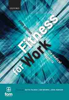 Fitness for Work: The Medical Aspects by Keith T. Palmer