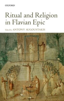Book Ritual and Religion in Flavian Epic by Antony Augoustakis