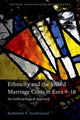 Book Ethnicity and the Mixed Marriage Crisis in Ezra 9-10: An Anthropological Approach by Katherine E. Southwood