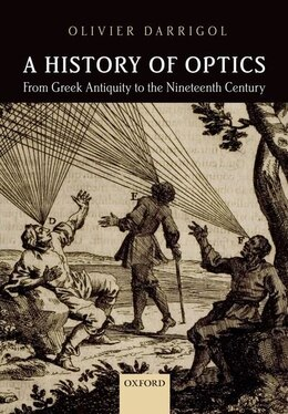 Book A History of Optics from Greek Antiquity to the Nineteenth Century by Olivier Darrigol