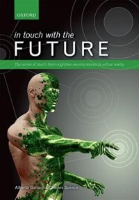 Book In touch with the future: The sense of touch from cognitive neuroscience to virtual reality by Alberto Gallace