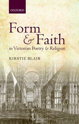 Book Form and Faith in Victorian Poetry and Religion by Kirstie Blair