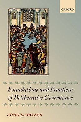 Book Foundations and Frontiers of Deliberative Governance by John S. Dryzek