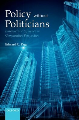Book Policy Without Politicians: Bureaucratic Influence in Comparative Perspective by Edward C. Page