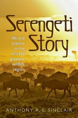 Book Serengeti Story: A scientist in paradise by Anthony Sinclair