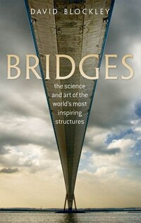 Bridges: The science and art of the worlds most inspiring structures
