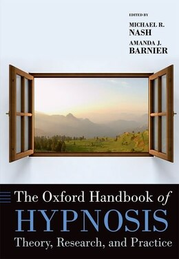 Book The Oxford Handbook of Hypnosis: Theory, Research, and Practice by Michael R. Nash