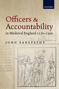 Book Officers and Accountability in Medieval England 1170-1300 by John Sabapathy